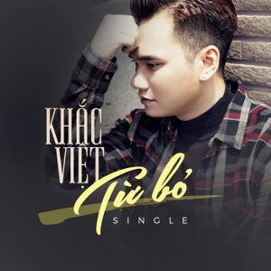 Khắc Việt – Từ Bỏ – iTunes AAC M4A – Single