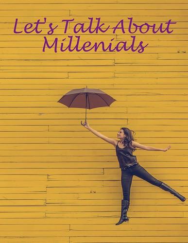 Let's Talk About Millenials