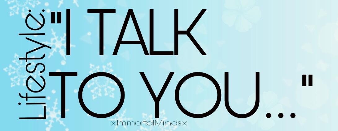 "Lifestyle: ""I TALK TO YOU…"""