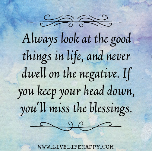 """Looking At Life Quotes: """"Always Look At The Good Things In Life And Never Dwell On"""