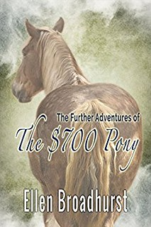 The Further Adventures of the $700 Pony by Ellen Broadhurst