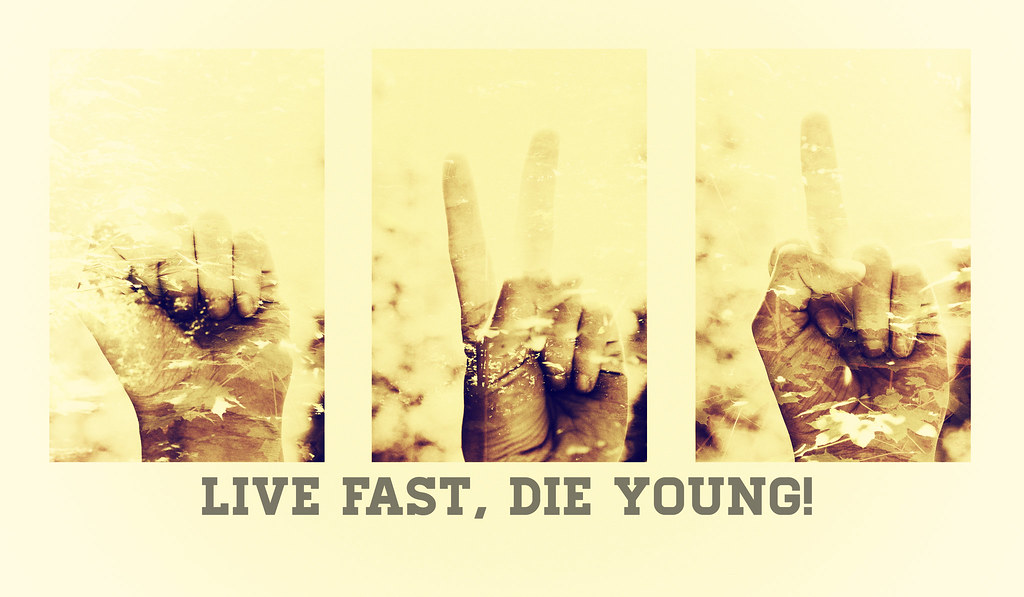 Live Fastdie Young Quick Quote I Made Couple Of Weeks Ago Flickr