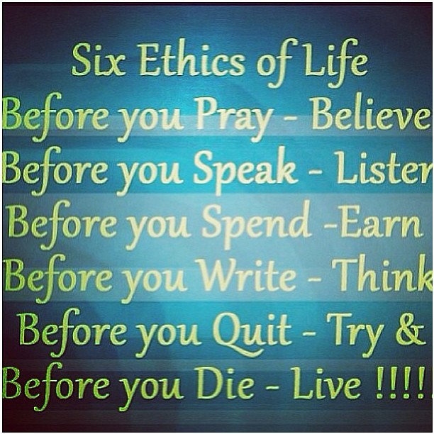 the six ethics of life believe listen earn think flickr