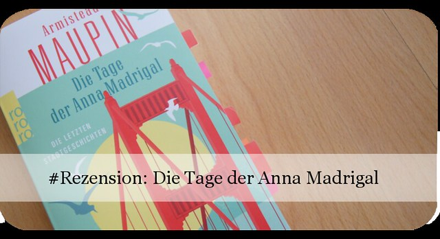 Die Tage der Anna Madrigal von Armistead Maupin