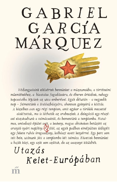 Gabriel García Márquez: Utazás Kelet-Európában (Magvető, 2017)