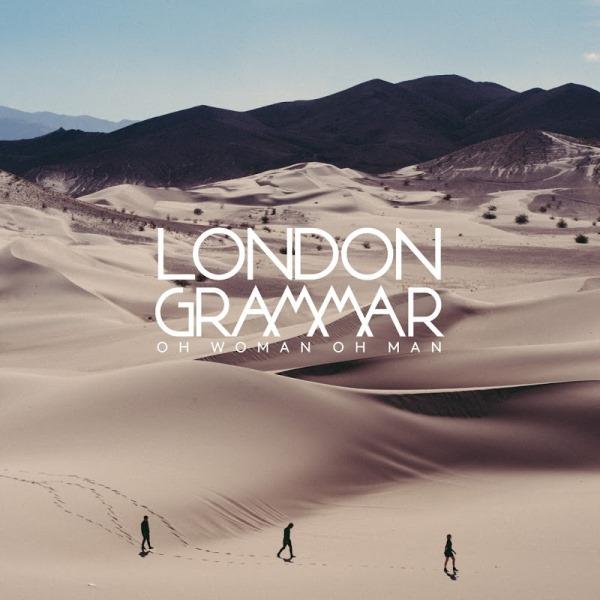 London Grammar - Oh Woman Oh Man