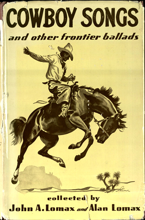Lomax, John A. Cowboy Songs and other Frontier Ballads. New York: The Macmillan Company [1945]. Print.
