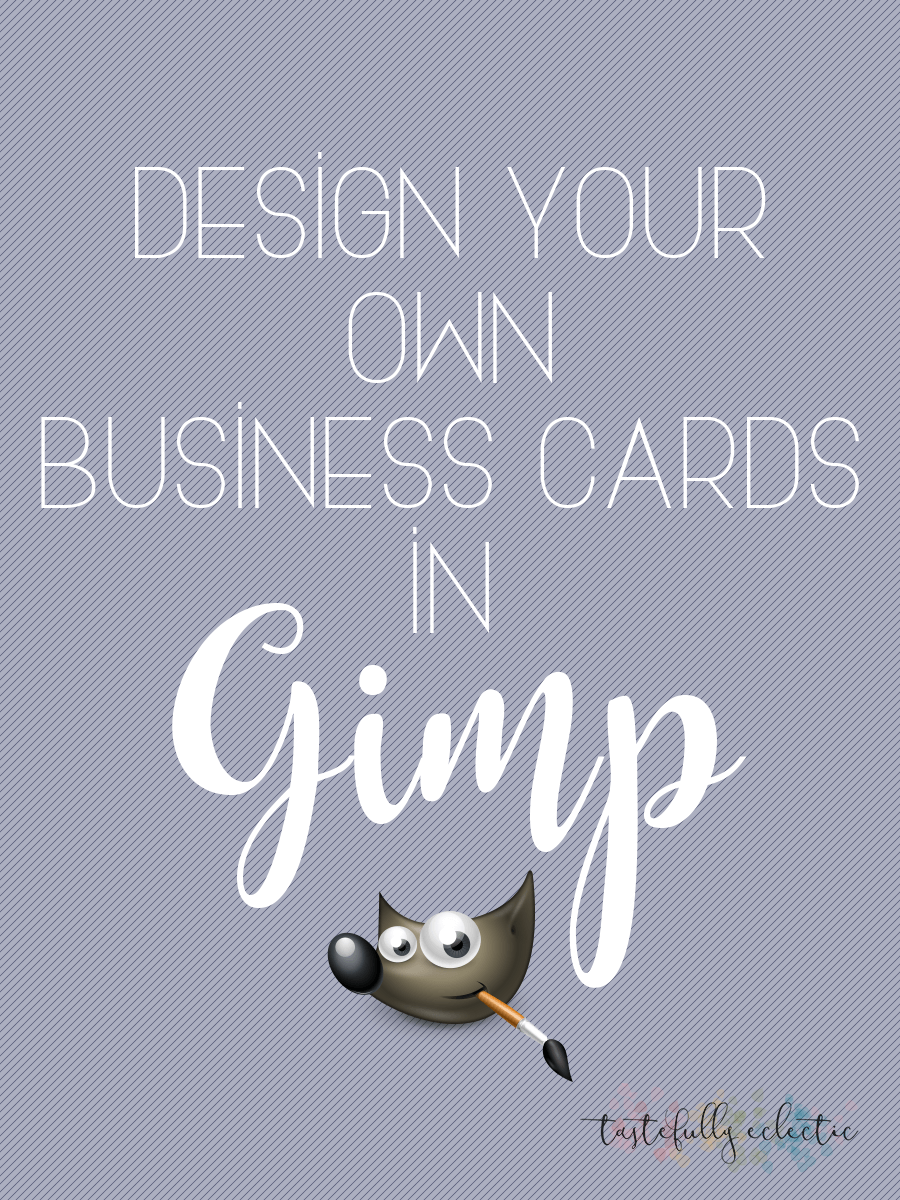 How to Design Your Own Business Cards in Gimp - Tastefully Eclectic
