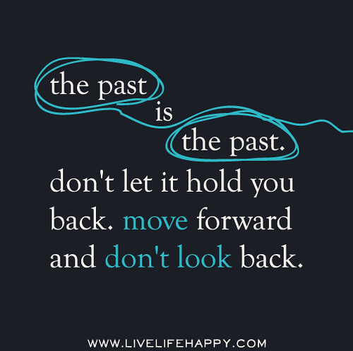 Leave The Past And Move Forward Quotes: The Past Is The Past. Don't Let It Hold You Back. Move For
