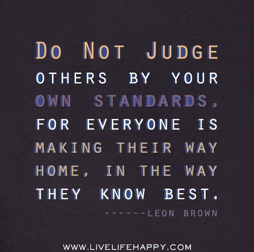 Do not judge others by...