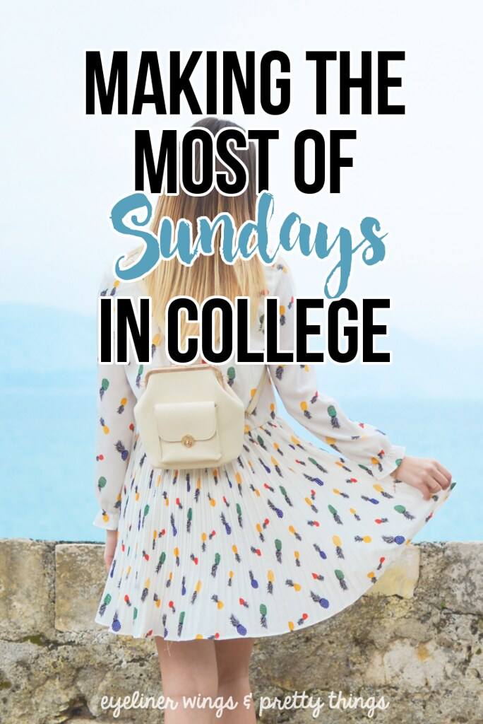 How to Make the Most of Sundays in College - Making the Most of Sundays in College For A Better Week