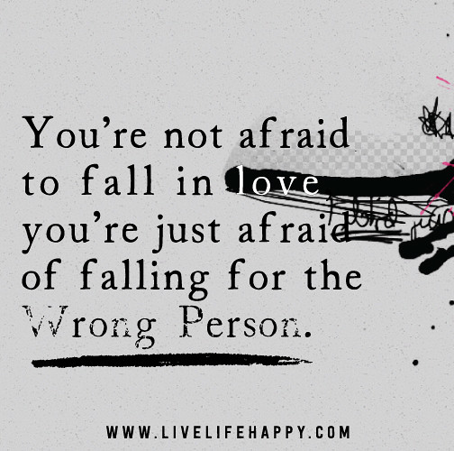 You're Not Afraid To Fall In Love, You're Just Afraid Of F