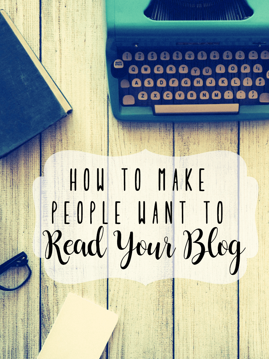 How to Make People Want to Read Your Blog