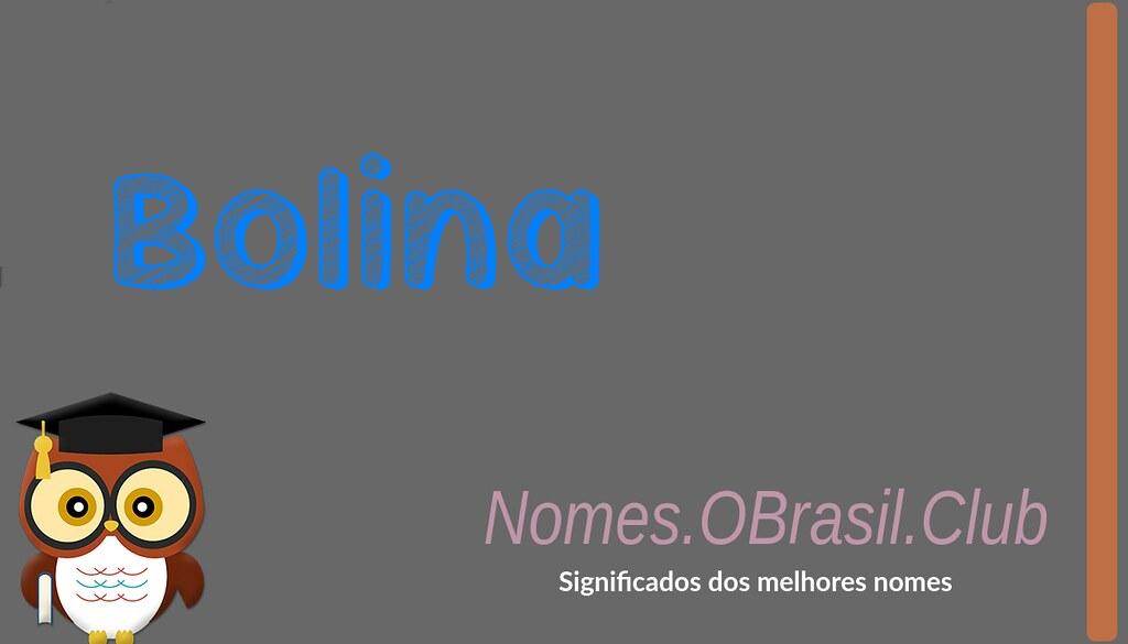 Club O SIGNIFICADO DO NOME BOLINA  8cf58af8cfa