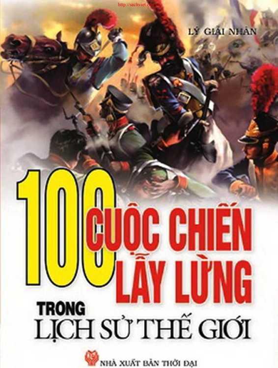 100 Cuộc Chiến Lẫy Lừng Trong Lịch Sử Thế Giới - Lý Giải Nhân