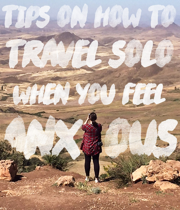 How to Travel Solo When You Feel Anxious