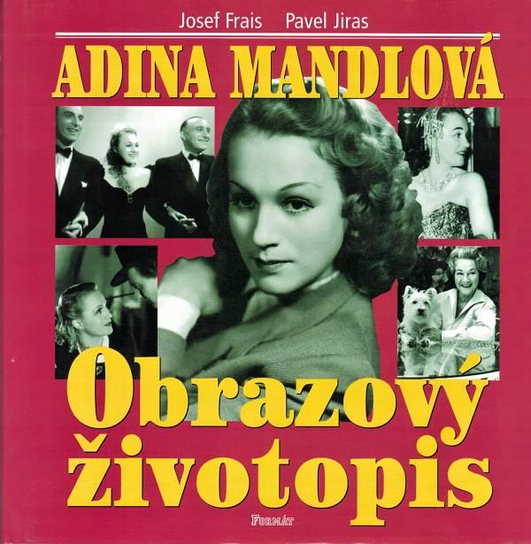 Adina Mandlová - Obrazový životopis, Josef Frais, Pavel Jiras