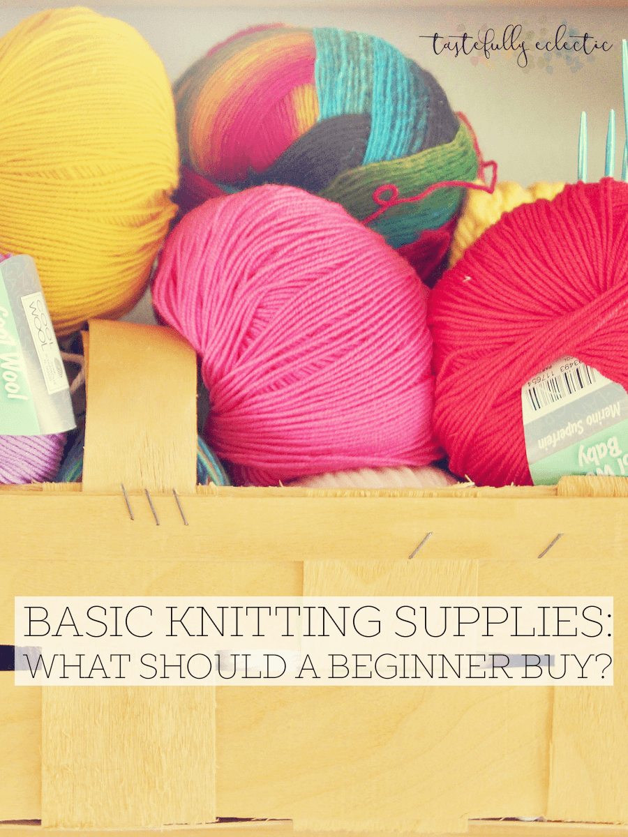 Basic Knitting Supplies for Beginners - Tastefully Eclectic