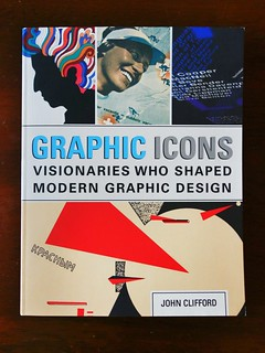 Graphic Icons: Visionaries Who Shaped Modern Graphic Design by John Clifford | by Michael Surtees