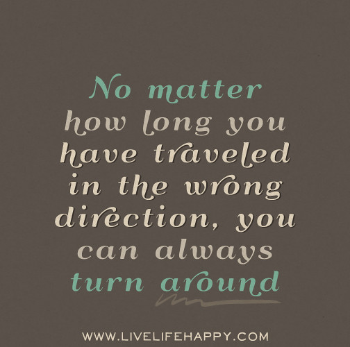 I Have No Direction In Life Quotes: No Matter How Long You Have Traveled In The Wrong Directio