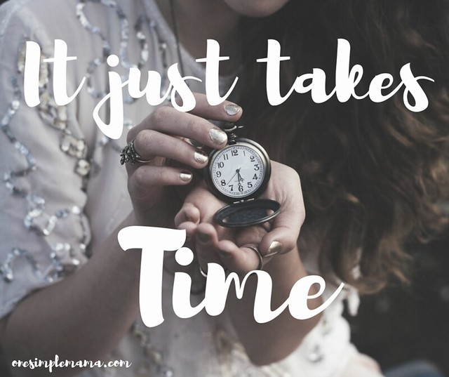 It just takes Time