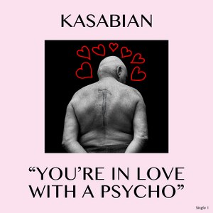 Kasabian – You're In Love With a Psycho