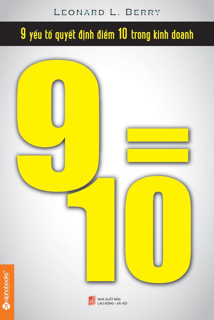 9=10: 9 Yếu Tố Quyết Định Điểm 10 Trong Kinh Doanh - Leonard L. Berry