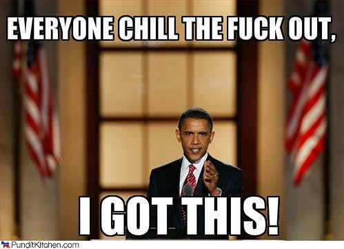 Barack Obama: Chill The Fuck Out, I Got This! | by Jyrinx