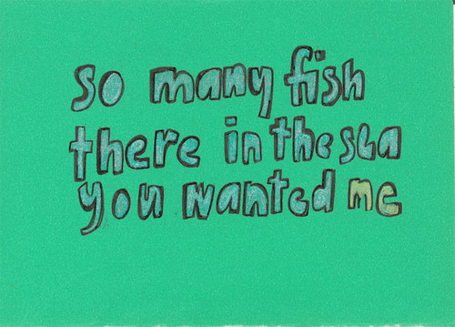 so many fish there in the sea. you wanted me | by renée anne //
