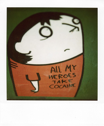 """all my heroes take cocaine"" 