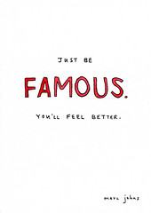 Just be famous. | by Marc Johns