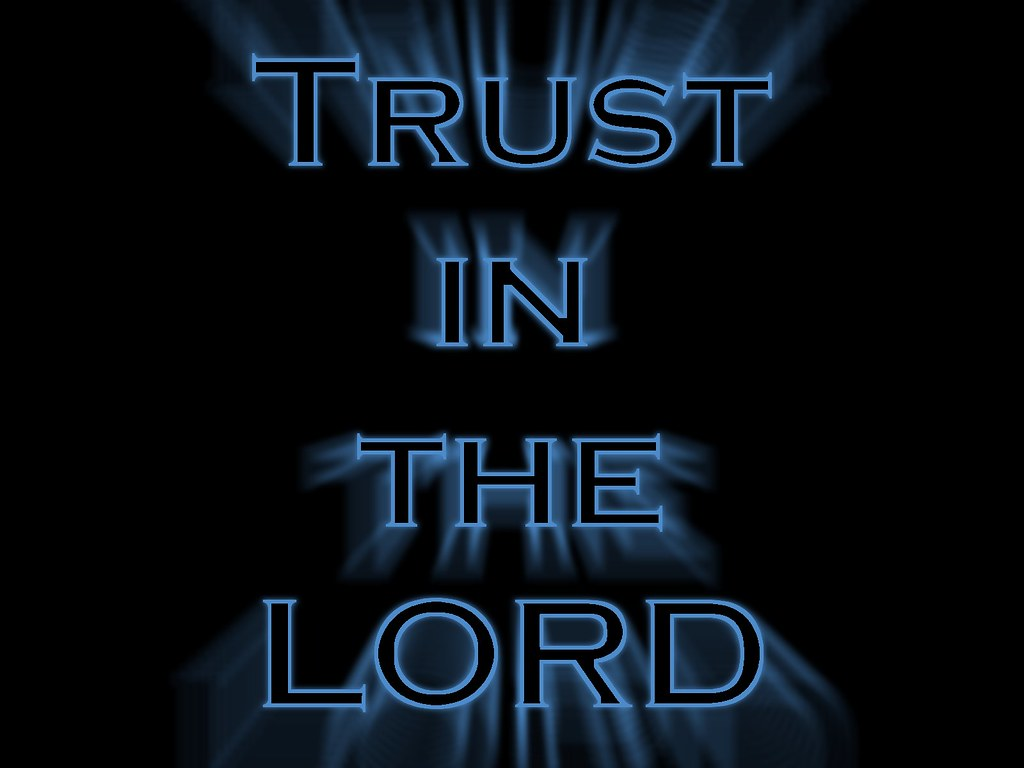 Trust In The Lord With All Thine Heart And Lean Not Unto Flickr