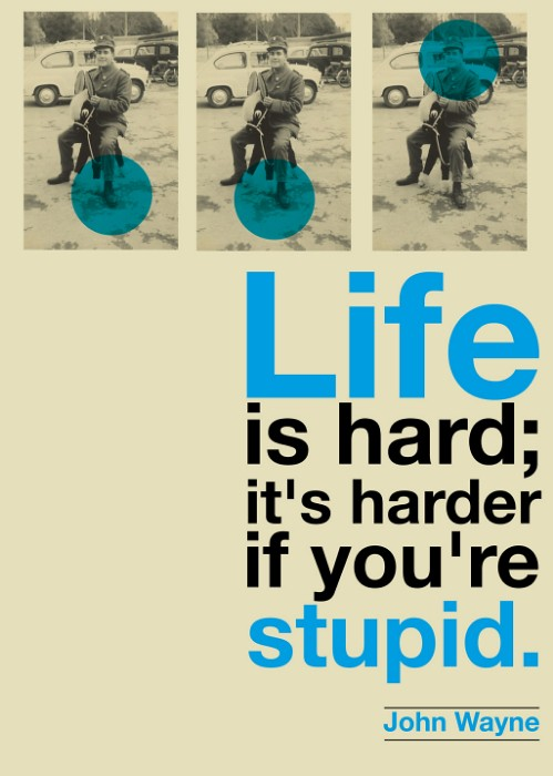 ... Life Is Hard / John Wayne Quote Project (repost) | By Rétrofuturs  (Hulk4598