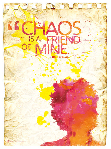 "Poster : ""Chaos is a friend of mine."" - Bob Dylan 