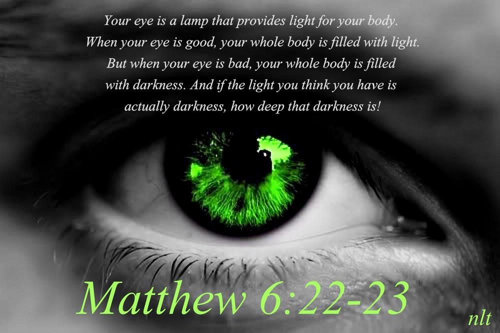 ... Matthew 6:22-23 nlt   by Bob Smerecki