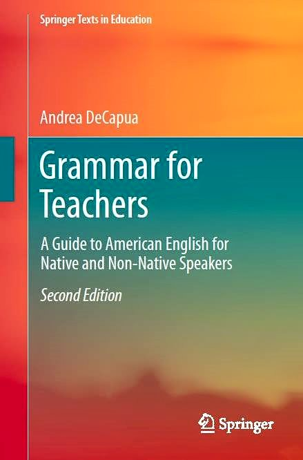 Grammar for Teachers – A guide to American English for Native and Non-native Speakers (Andrea Decapua)