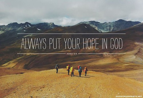 Always put your hope in God. Hosea 12:6 (305 of 365 projec ...  Put Your Hope In God