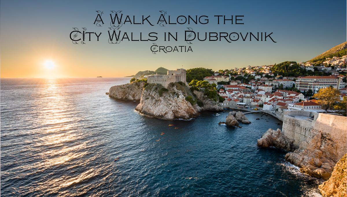 A Walk Along The City Walls In Dubrovnik Croatia And