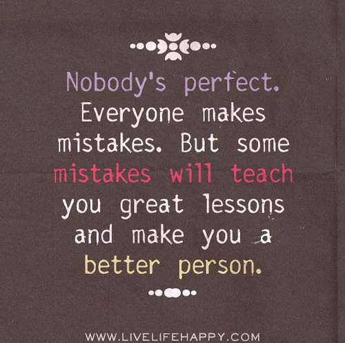 Nobody's Perfect. Everyone Makes Mistakes. But Some Mistak
