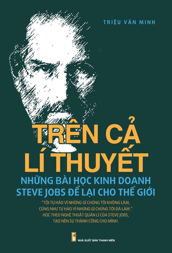 Trên Cả Lý Thuyết Những Bài Học Kinh Doanh Steve Jobs Để Lại Cho Thế Giới - Triệu Văn Minh
