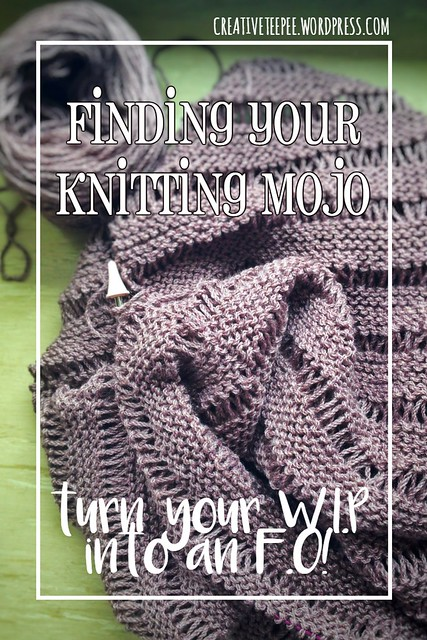Finding your knitting mojo - tips to turn your WIP into an FO!