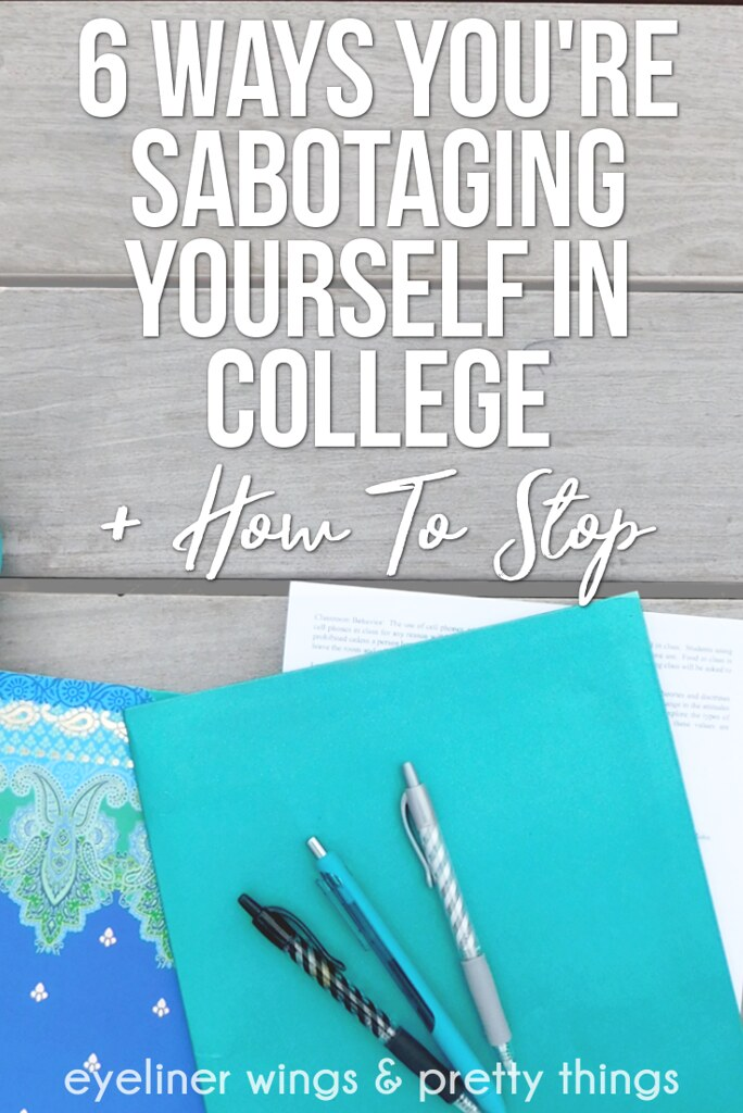 6 Ways You're Sabotaging Yourself In College & How to Stop - Improve College Life // ew & pt