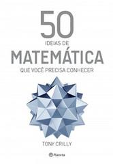 1-50 Ideias de Matemática que Você Precisa Saber - 50 Ideias - Tony Crilly