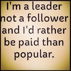 Riseandgrind I M A Leader Not A Follower I D Rather Be Flickr
