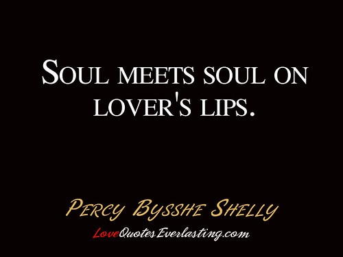 ''Percy Bysshe Shelly  - Soul meets soul on lover's lips....'' | by QuotesEverlasting