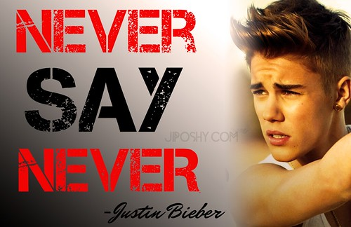 JUSTIN BIEBER QUOTES NEVER SAY NEVER BELIEVE INSPIRATIONAL LOVE JIPOSHY | by jiposhy