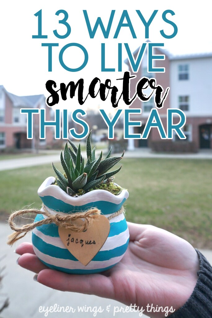 13 Ways to Live Smarter This Year - How To Live A Better Life // eyeliner wings & pretty things