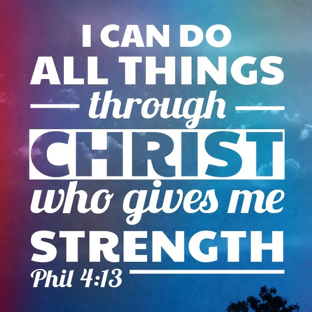 Phil 4 For I Can Do Everything Through Christ Who Gives Me Strength