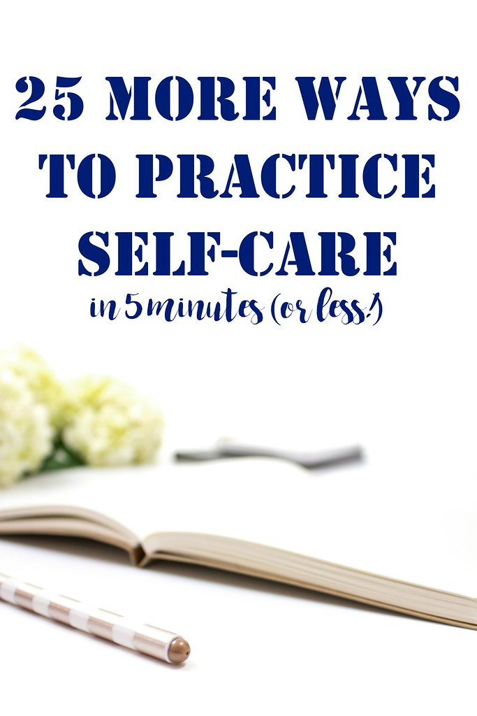 25 MORE Ways To Practice Self-Care in Five Minutes (Or Less!)