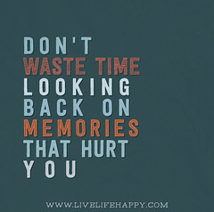 Donu0027t Waste Time Looking Back On Memories That Hurt You.